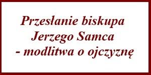 Przesłanie biskupa Jerzego Samca – modlitwa o ojczyznę